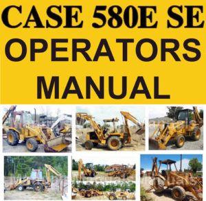Case 580E 580SE Tractor Workshop Service Manual Parts Operators Manual